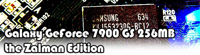 Galaxy GeForce 7900 GS 256MB - Zalman Edition review