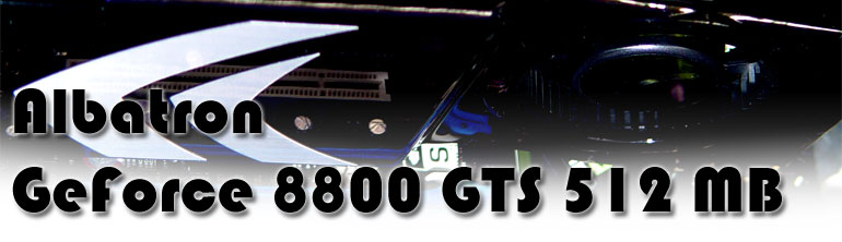 Albatron GeForce 8800 GTS 512MB review